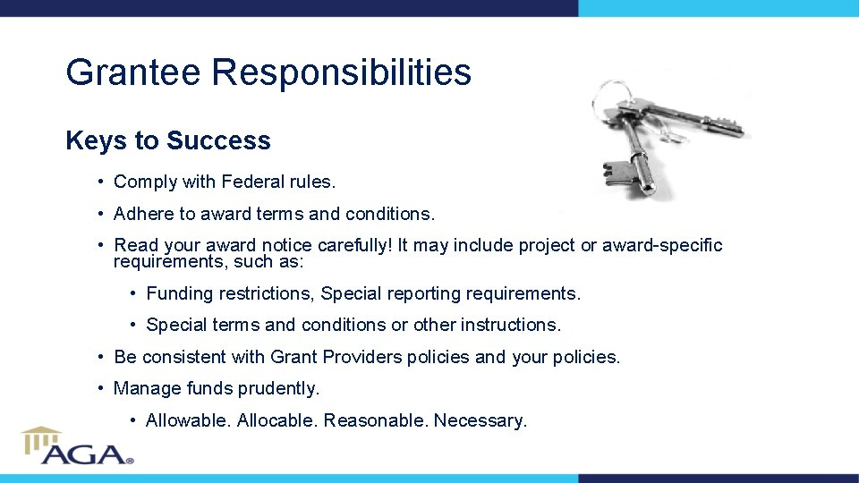 Grantee Responsibilities Keys to Success • Comply with Federal rules. • Adhere to award