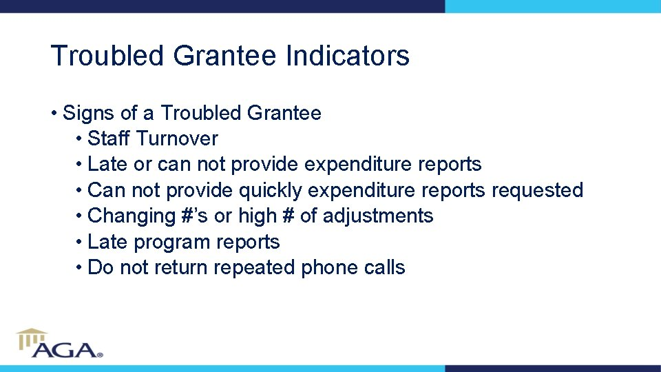 Troubled Grantee Indicators • Signs of a Troubled Grantee • Staff Turnover • Late