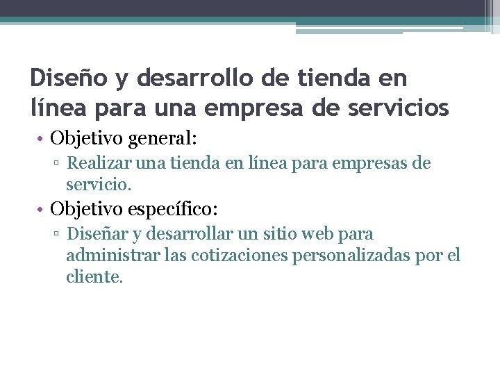 Diseño y desarrollo de tienda en línea para una empresa de servicios • Objetivo