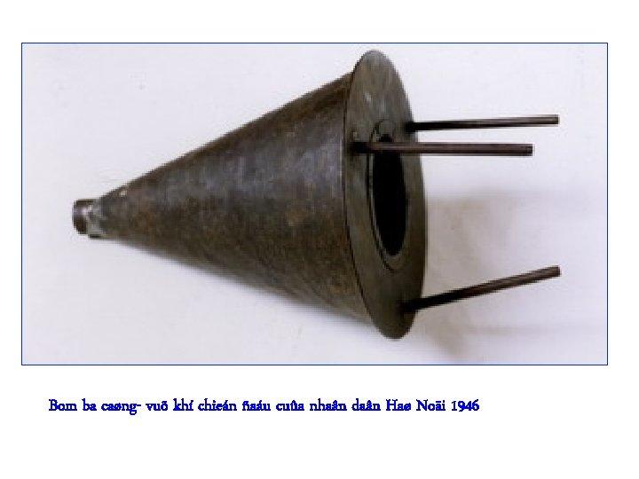 Bom ba caøng- vuõ khí chieán ñaáu cuûa nhaân daân Haø Noäi 1946