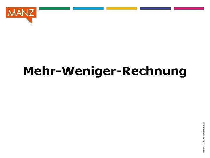 www. wirlernenmitmanz. at Mehr-Weniger-Rechnung