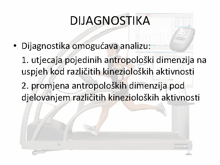 DIJAGNOSTIKA • Dijagnostika omogućava analizu: 1. utjecaja pojedinih antropološki dimenzija na uspjeh kod različitih