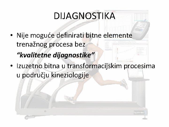 """DIJAGNOSTIKA • Nije moguće definirati bitne elemente trenažnog procesa bez """"kvalitetne dijagnostike"""" • Izuzetno"""