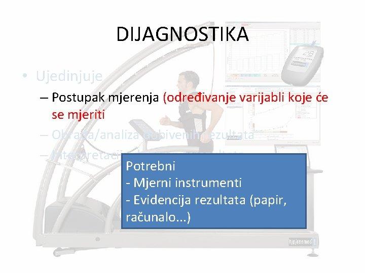 DIJAGNOSTIKA • Ujedinjuje – Postupak mjerenja (određivanje varijabli koje će se mjeriti – Obrada/analiza