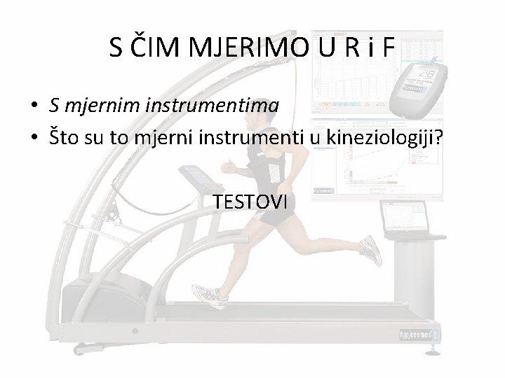 S ČIM MJERIMO U R i F • S mjernim instrumentima • Što su