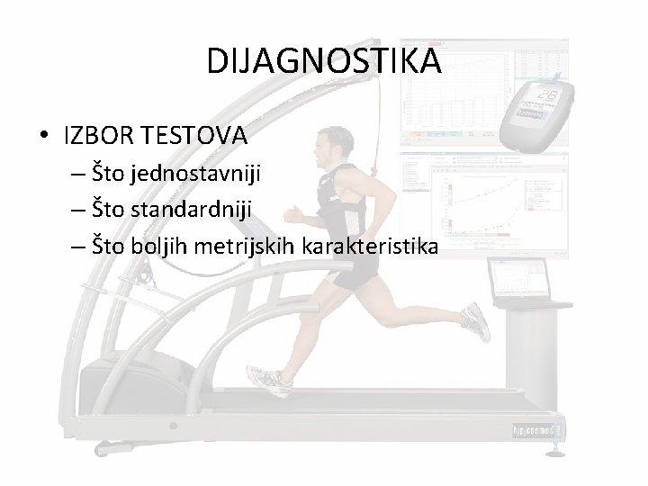 DIJAGNOSTIKA • IZBOR TESTOVA – Što jednostavniji – Što standardniji – Što boljih metrijskih