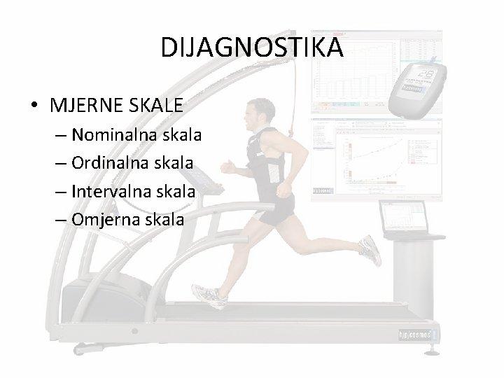 DIJAGNOSTIKA • MJERNE SKALE – Nominalna skala – Ordinalna skala – Intervalna skala –