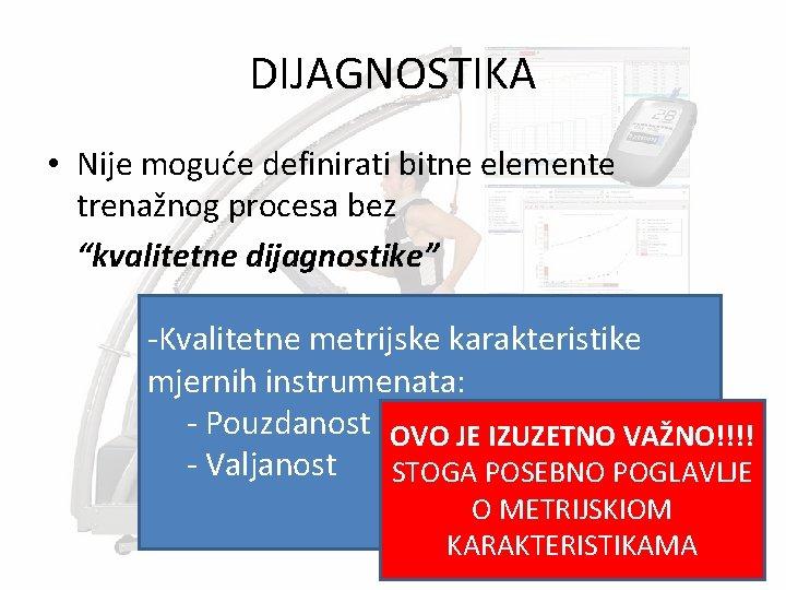 """DIJAGNOSTIKA • Nije moguće definirati bitne elemente trenažnog procesa bez """"kvalitetne dijagnostike"""" -Kvalitetne metrijske"""