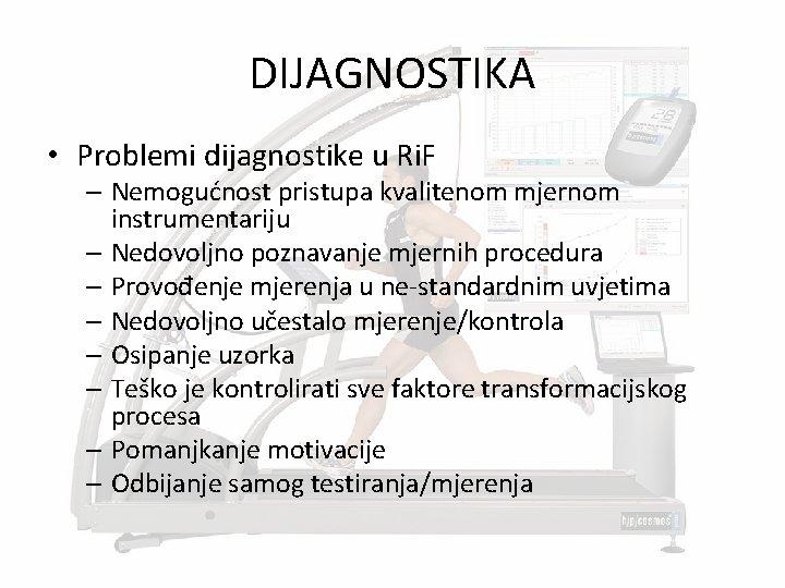DIJAGNOSTIKA • Problemi dijagnostike u Ri. F – Nemogućnost pristupa kvalitenom mjernom instrumentariju –