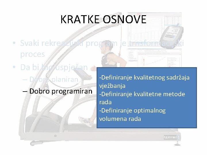 KRATKE OSNOVE • Svaki rekreacijski program je trnsformacijski proces • Da bi bio uspješan