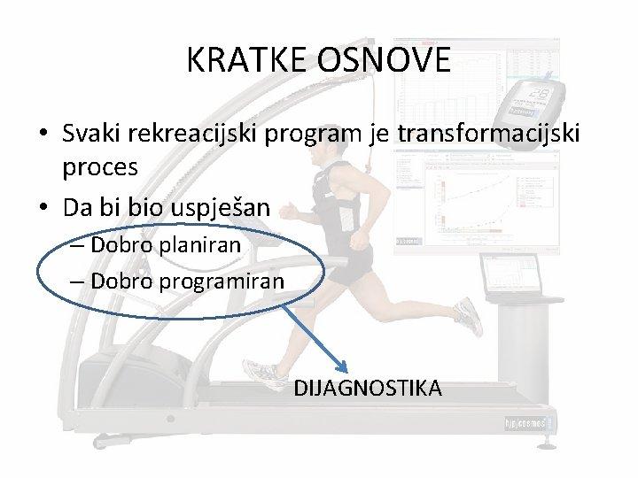 KRATKE OSNOVE • Svaki rekreacijski program je transformacijski proces • Da bi bio uspješan