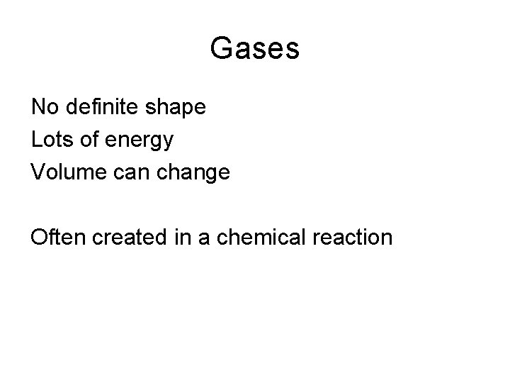 Gases No definite shape Lots of energy Volume can change Often created in a