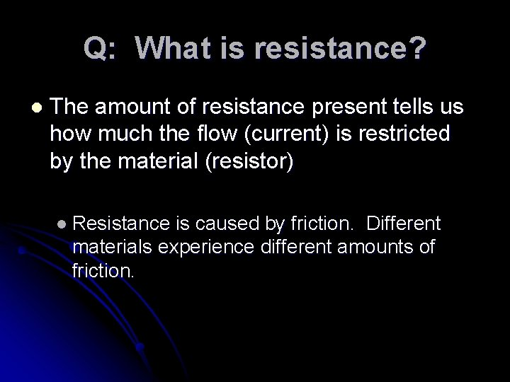 Q: What is resistance? l The amount of resistance present tells us how much