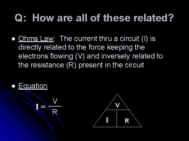 Q: How are all of these related? l Ohms Law: The current thru a