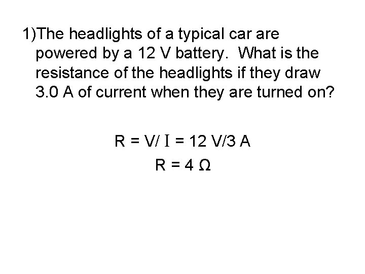 1)The headlights of a typical car are powered by a 12 V battery. What