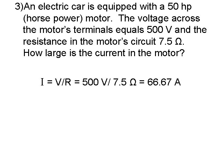 3)An electric car is equipped with a 50 hp (horse power) motor. The voltage