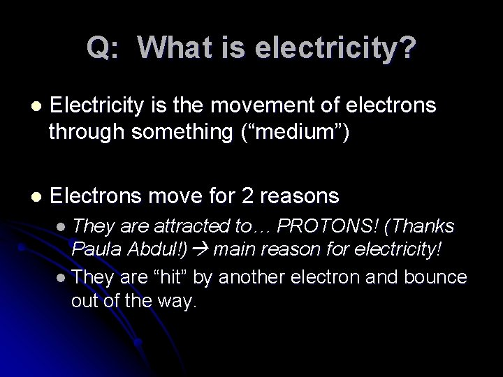 """Q: What is electricity? l Electricity is the movement of electrons through something (""""medium"""")"""