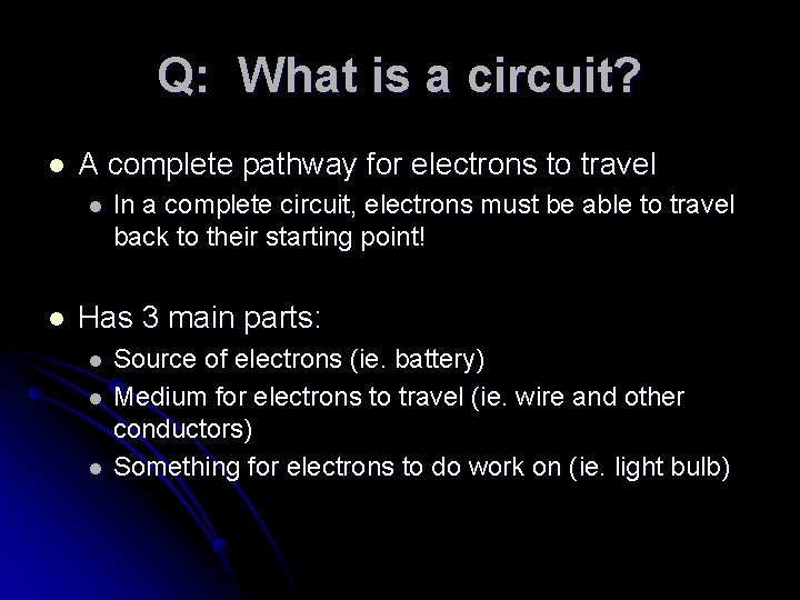 Q: What is a circuit? l A complete pathway for electrons to travel l