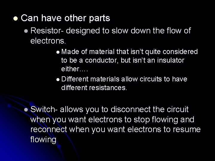 l Can have other parts l Resistor- designed to slow down the flow of