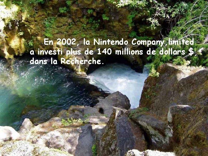 En 2002, la Nintendo Company, limited a investi plus de 140 millions de dollars