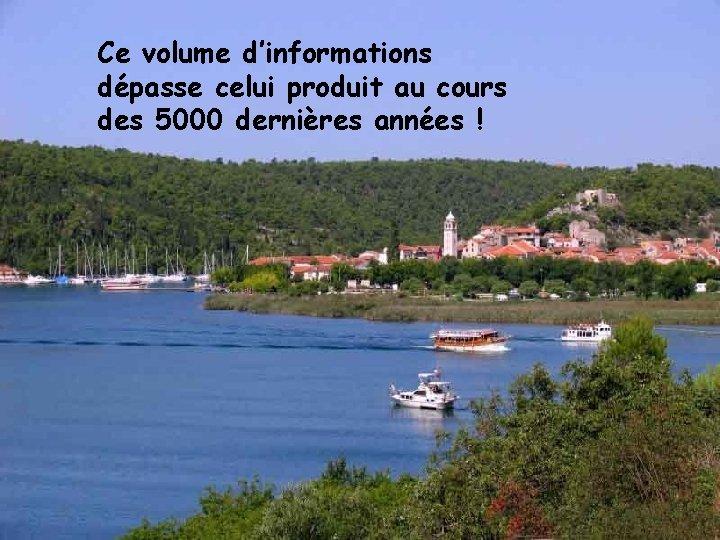 Ce volume d'informations dépasse celui produit au cours des 5000 dernières années !