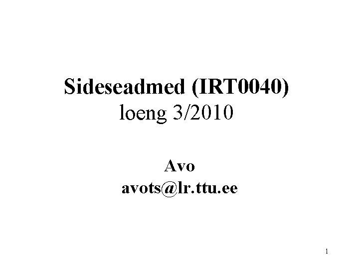 Sideseadmed (IRT 0040) loeng 3/2010 Avo avots@lr. ttu. ee 1