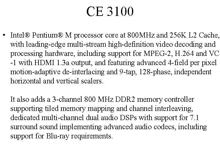 CE 3100 • Intel® Pentium® M processor core at 800 MHz and 256 K