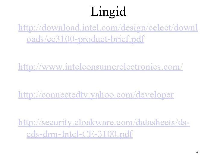 Lingid http: //download. intel. com/design/celect/downl oads/ce 3100 -product-brief. pdf http: //www. intelconsumerelectronics. com/ http: