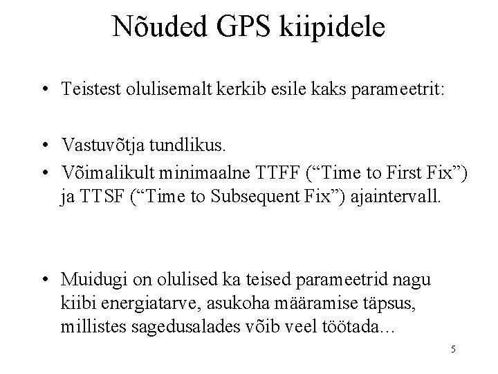 Nõuded GPS kiipidele • Teistest olulisemalt kerkib esile kaks parameetrit: • Vastuvõtja tundlikus. •