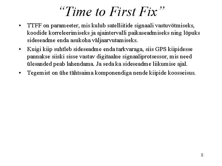 """""""Time to First Fix"""" • TTFF on parameeter, mis kulub satelliitide signaali vastuvõtmiseks, koodide"""