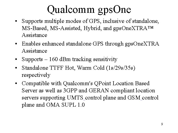 Qualcomm gps. One • Supports multiple modes of GPS, inclusive of standalone, MS-Based, MS-Assisted,