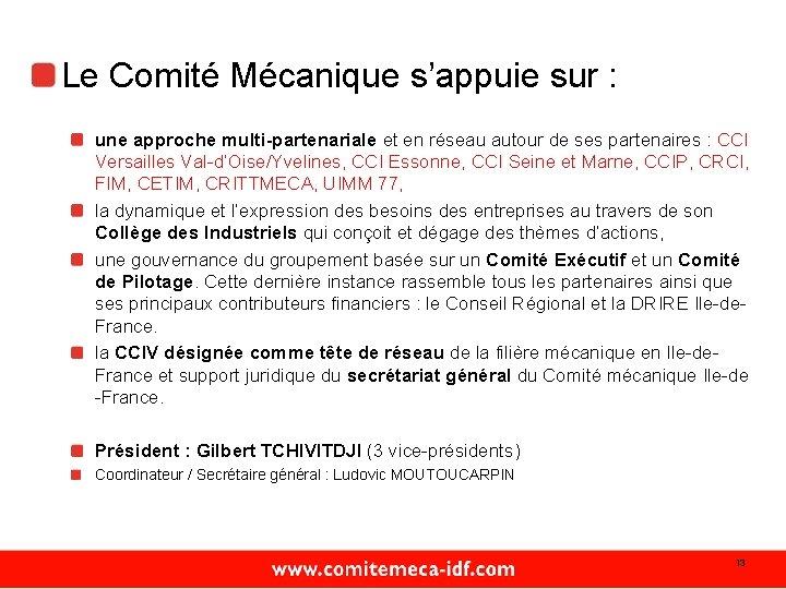 Le Comité Mécanique s'appuie sur : une approche multi-partenariale et en réseau autour de