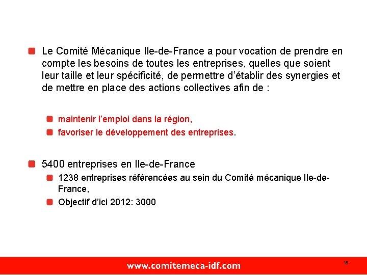 Le Comité Mécanique Ile-de-France a pour vocation de prendre en compte les besoins de