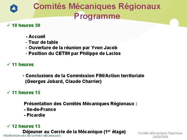 Comités Mécaniques Régionaux Programme 10 heures 30 - Accueil - Tour de table -