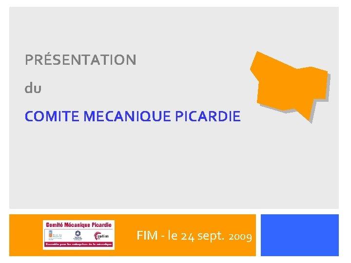 PRÉSENTATION du COMITE MECANIQUE PICARDIE FIM - le 24 sept. 2009