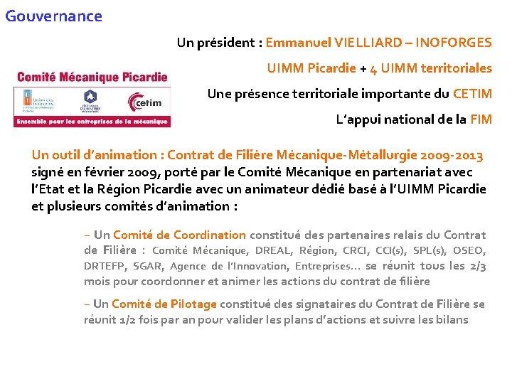 Gouvernance Un président : Emmanuel VIELLIARD – INOFORGES UIMM Picardie + 4 UIMM territoriales