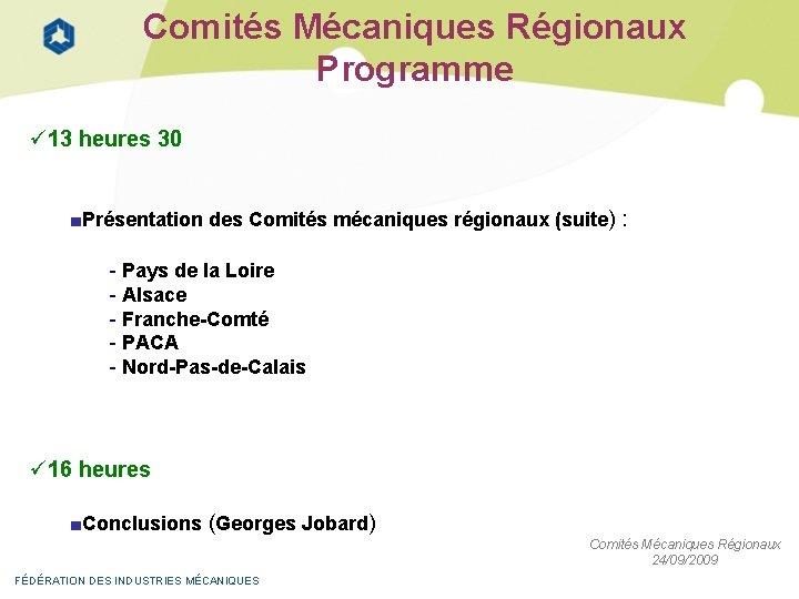 Comités Mécaniques Régionaux Programme 13 heures 30 ■Présentation des Comités mécaniques régionaux (suite) :