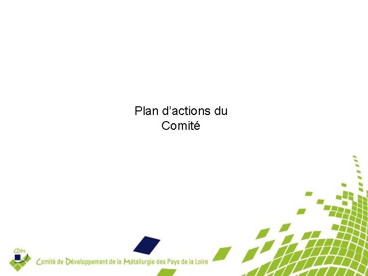 Plan d'actions du Comité