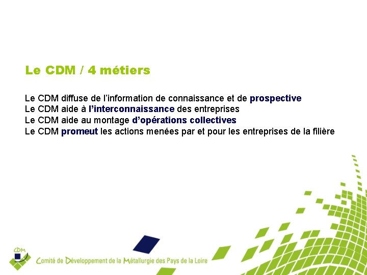 Le CDM / 4 métiers Le CDM diffuse de l'information de connaissance et de