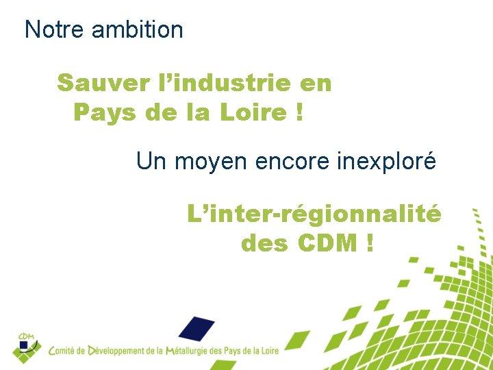 Notre ambition Sauver l'industrie en Pays de la Loire ! Un moyen encore inexploré