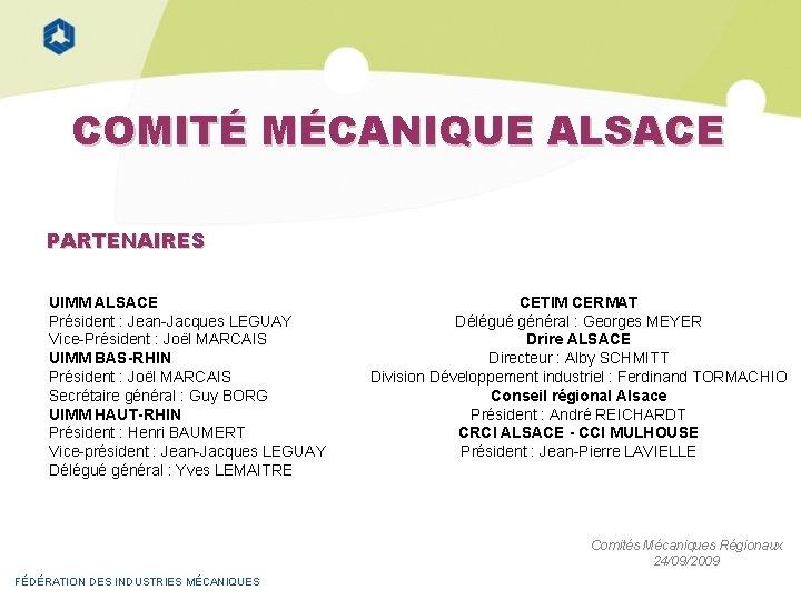 COMITÉ MÉCANIQUE ALSACE PARTENAIRES UIMM ALSACE Président : Jean-Jacques LEGUAY Vice-Président : Joël MARCAIS