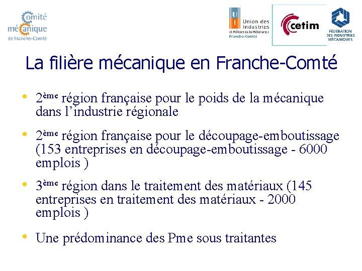 La filière mécanique en Franche-Comté • 2ème région française pour le poids de la