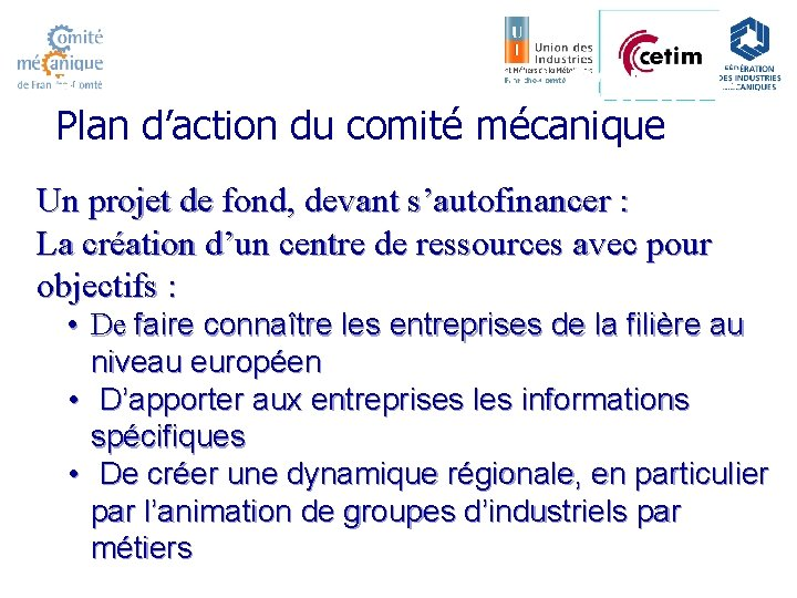 FONCTIONNEMENT DU COMITE Plan d'action du comité mécanique Un projet de fond, devant s'autofinancer