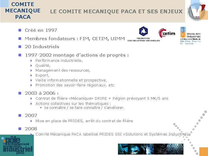 COMITE MECANIQUE PACA LE COMITE MECANIQUE PACA ET SES ENJEUX n Créé en 1997
