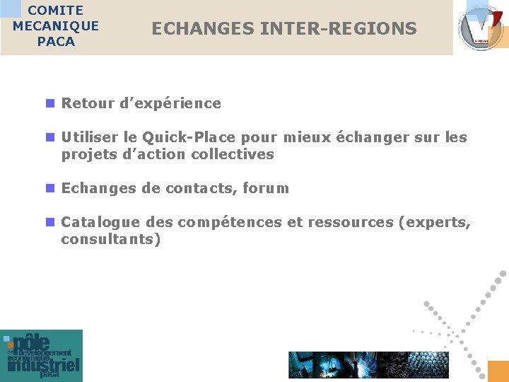 COMITE MECANIQUE PACA ECHANGES INTER-REGIONS n Retour d'expérience n Utiliser le Quick-Place pour mieux