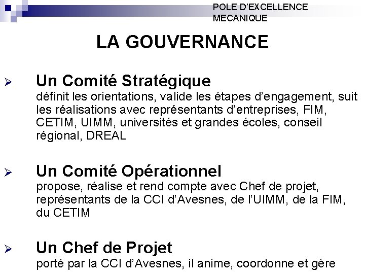 POLE D'EXCELLENCE MECANIQUE LA GOUVERNANCE Ø Un Comité Stratégique définit les orientations, valide les