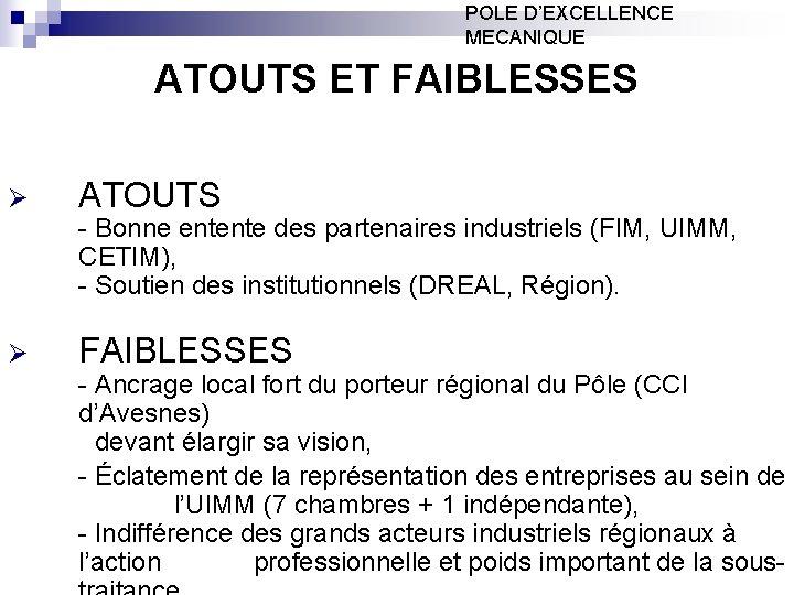 POLE D'EXCELLENCE MECANIQUE ATOUTS ET FAIBLESSES Ø ATOUTS - Bonne entente des partenaires industriels
