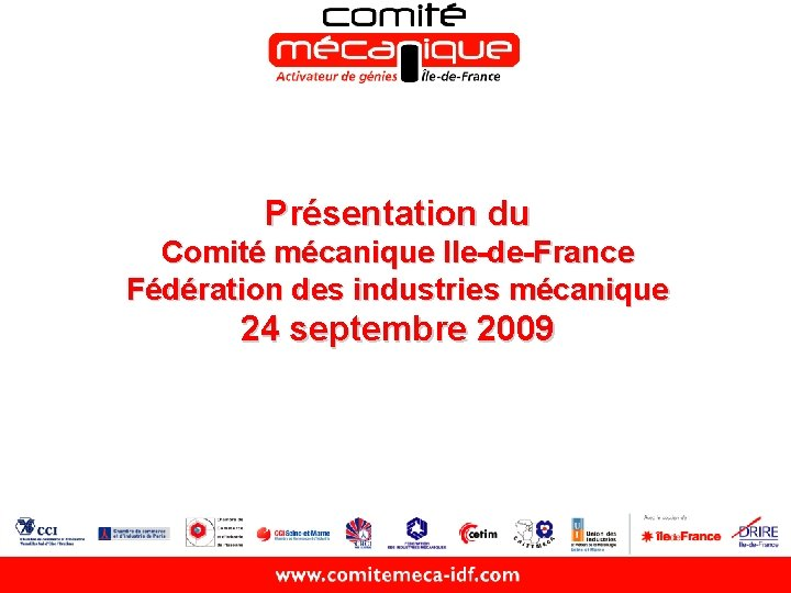 Présentation du Comité mécanique Ile-de-France Fédération des industries mécanique 24 septembre 2009