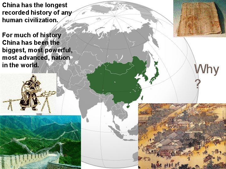 China has the longest recorded history of any human civilization. For much of history