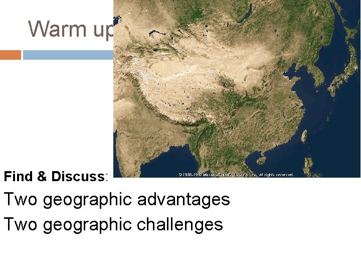 Warm up Find & Discuss: Two geographic advantages Two geographic challenges